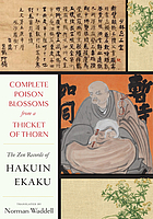 COMPLETE POISON BLOSSOMS FROM A THICKET OF THORN : the great zen record of zen master hakuin.