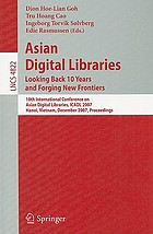 Asian digital libraries : looking back 10 years and forging new frontiers : 10th International Conference on Asian Digital Libraries, ICADL 2007, Hanoi, Vietnam, December 10-13, 2007 : proceedings