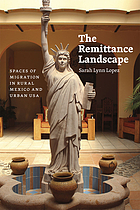 The remittance landscape : spaces of migration in rural Mexico and urban USA