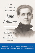 Selected Papers of Jane Addams : Creating Hull-House and an International Presence, 1889-1900.