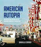 American autopia : an intellectual history of the American roadside at midcentury