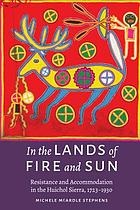 In the lands of fire and sun : resistance and accommodation in the Huichol Sierra, 1723-1930