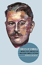 Forests of symbols : world, text & self in Malcolm Lowry's fiction