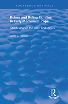 Rulers and ruling families in early medieval Europe : Alfred, Charles the Bald, and others