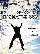 Recovery the Native way : a therapist's manual