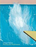 A bigger splash : painting after performance