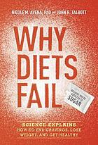 Why diets fail (because you're addicted to sugar) : science explains how to end cravings, lose weight, and get healthy