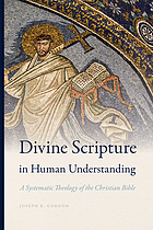 Divine scripture in human understanding : a systematic theology of the Christian Bible