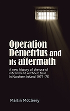 Operation Demetrius and its aftermath : a new history of the use of internment without trial in Northern Ireland, 1971-75