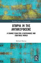 Utopia in the anthropocene : a change plan for a sustainable and equitable world