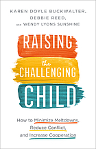 Raising the challenging child : how to minimize meltdowns, reduce conflict, and increase cooperation