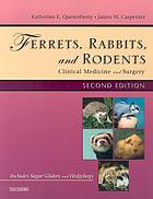 Ferrets, rabbits, and rodents : clinical medicine and surgery : includes sugar gliders and hedgehogs