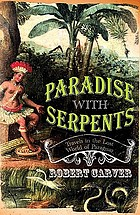 Paradise with serpents : travels in the lost world of Old Paraguay