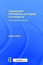 Independent filmmaking and digital convergence : transmedia and beyond