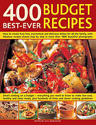 400 best-ever budget recipes : how to create fuss-free, economical and delicious dishes, with fabulous recipes shown step-by-step in over 1300 beautiful photographs