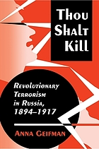 Thou shalt kill : revolutionary terrorism in Russia, 1894-1917