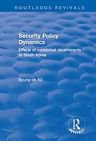 Security policy dynamics : effects of contextual determinants to South Korea