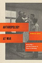 Anthropology at war : World War I and the science of race in Germany