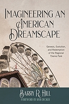 Imagineering an American dreamscape : genesis, evolution, and redemption of the regional theme park