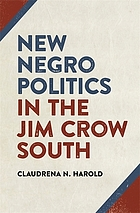 NEW NEGRO POLITICS IN THE JIM CROW SOUTH.