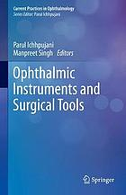 Ophthalmic instruments and surgical tools
