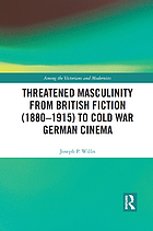 Threatened masculinity from British fiction (1880-1915) to Cold-War German cinema