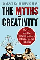 The myths of creativity : the truth about how innovative companies and people generate great ideas