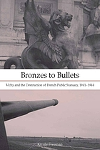 Bronzes to bullets : Vichy and the destruction of French public statuary, 1941-1944