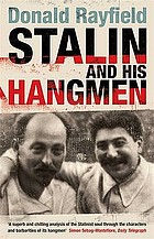 Stalin and his hangmen : an authoritative portrait of a tyrant and those who served him