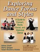 Exploring dance forms and styles : a guide to concert, world, social, and historical dance