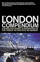 The London compendium : a street-by-street exploration of the hidden metropolis