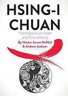 Hsing-I chuan : the practice of heart and mind boxing