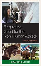Regulating sport for the non-human athlete : horses for courses