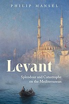 Levant : splendour and catatrophe on the Meditteranean