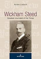 Wickham Steed : greatest journalist of his times