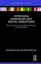 Hyperlocal journalism and digital disruptions : the journalism change agents in Australia and New Zealand
