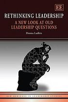 Rethinking Leadership : a new look at old leadership questions.
