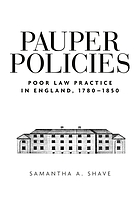 Pauper policies : poor law practice in England, 1780-1850
