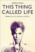 This thing called life : Prince, race, sex, religion, and music