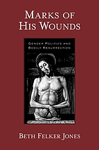 Marks of his wounds : gender politics and bodily resurrection