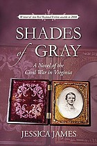 Shades of gray : a novel of the Civil War in Virginia, or a tale of the War for Southern Independence in the Old Dominion