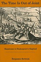 The time is out of joint : skepticism in Shakespeare's England