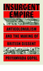 Insurgent empire : anticolonial resistance and British dissent