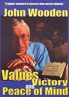 John Wooden : values, victory, peace of mind, the pyramid of success