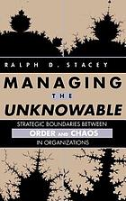 Managing the unknowable : strategic boundaries between order and chaos in organizations