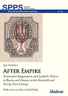 After empire : nationalist imagination and symbolic politics in Russia and Eurasia in the twentieth and twenty-first century