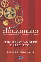 The clockmaker, or, The sayings and doings of Samuel Slick of Slickville