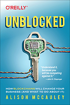 Unblocked : how blockchains will change your business (and what to do about it)