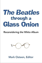 The Beatles through a Glass onion : reconsidering the White album