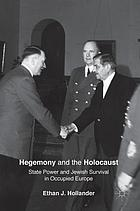 Hegemony and the Holocaust : state power and Jewish survival in occupied Europe
